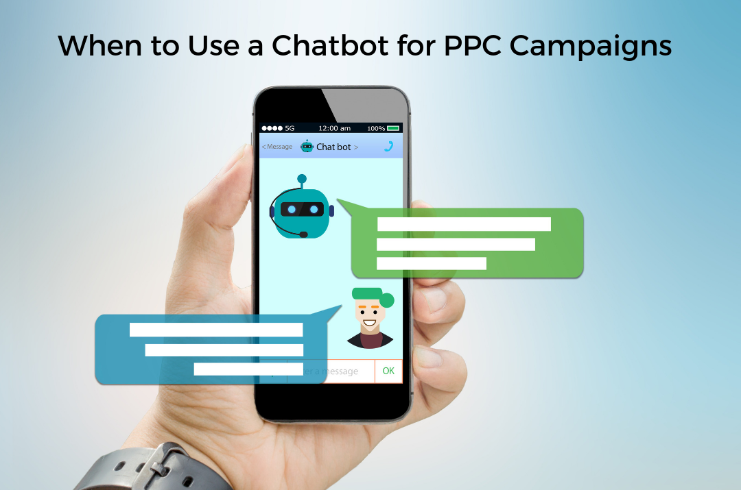 When to Use a Chatbot for PPC Campaigns