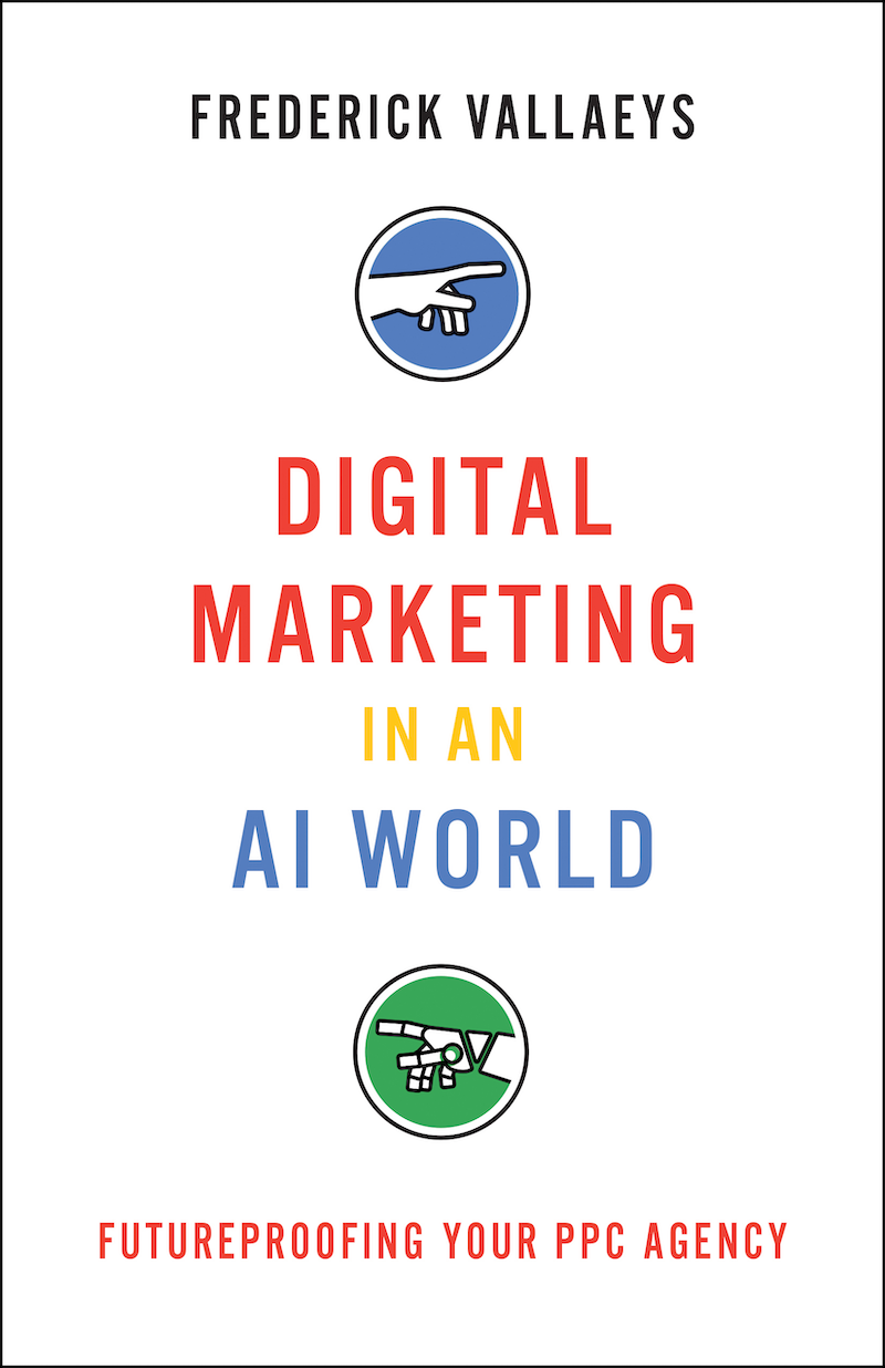 Book cover of Digital Marketing in an AI World by Frederick Vallaeys and Optmyzr